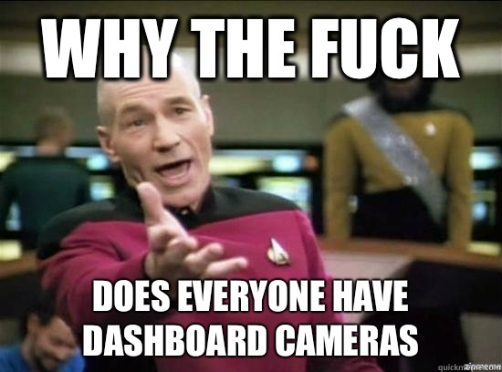Why the fuck Does everyone have dashboard cameras - Annoyed Picard HD