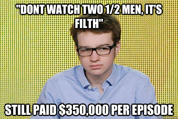 dont watch two 12 men its filth still paid 350000 per - Scumbag Angus