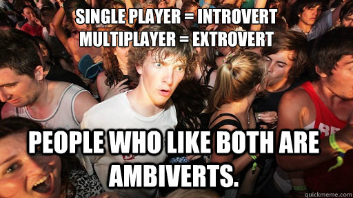 single player introvert multiplayer extrovert people who - Sudden Clarity Clarence