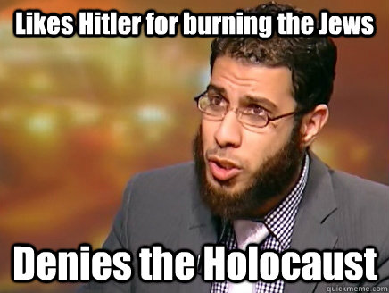 likes hitler for burning the jews denies the holocaust  - Salafist Logic