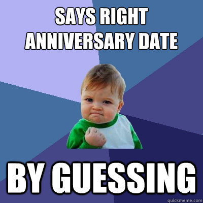 says right anniversary date by guessing - Success Kid
