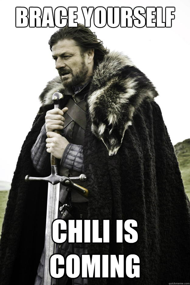 brace yourself chili is coming - Winter is coming