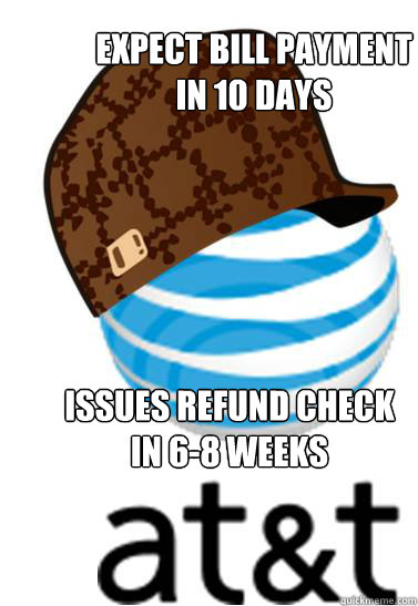 expect bill payment in 10 days issues refund check in 68 w - Scumbag AT&T