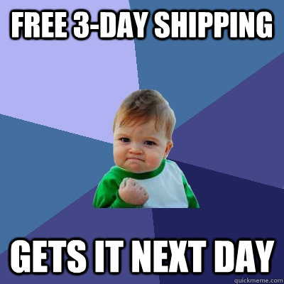 free 3day shipping gets it next day - Success Kid