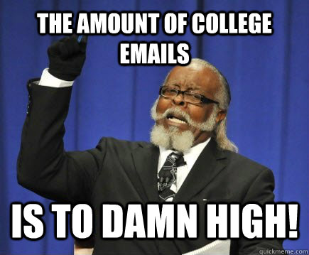 the amount of college emails is to damn high - Too Damn High