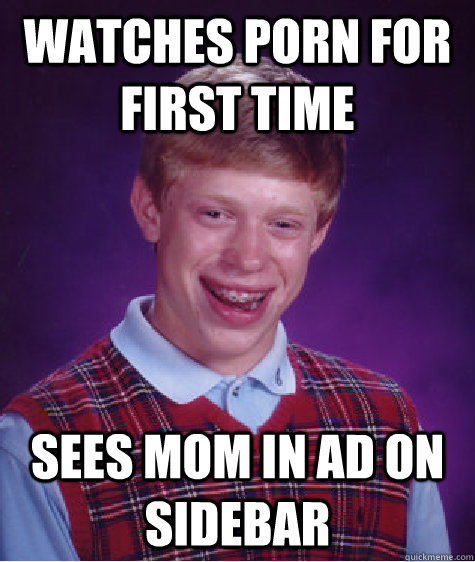 watches porn for first time sees mom in ad on sidebar - Bad Luck Brian