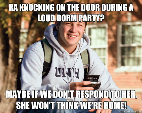 ra knocking on the door during a loud dorm party maybe if w - College Freshman