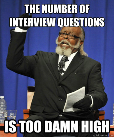 the number of interview questions is too damn high - The Rent Is Too Damn High