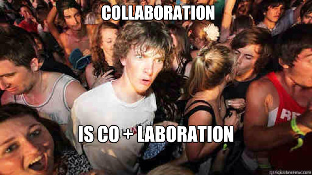 collaboration is co laboration - sudden clarity Clarence