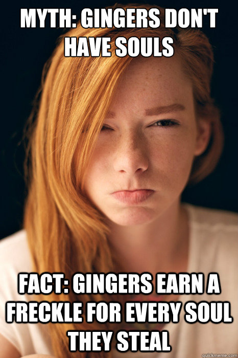 myth gingers dont have souls fact gingers earn a freck - Ginger Myths