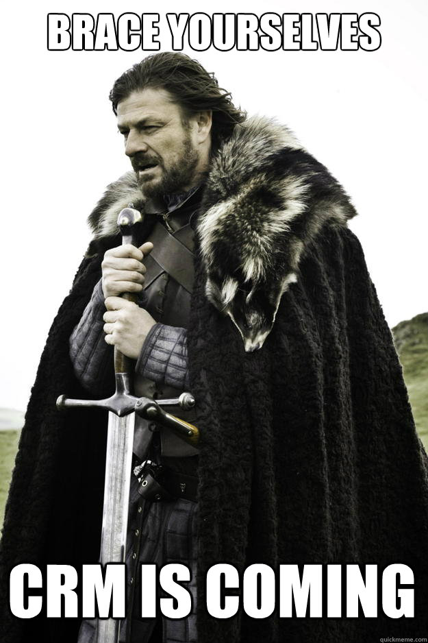 brace yourselves crm is coming - Winter is coming