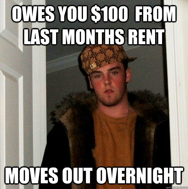 owes you 100 from last months rent moves out overnight - Scumbag Steve