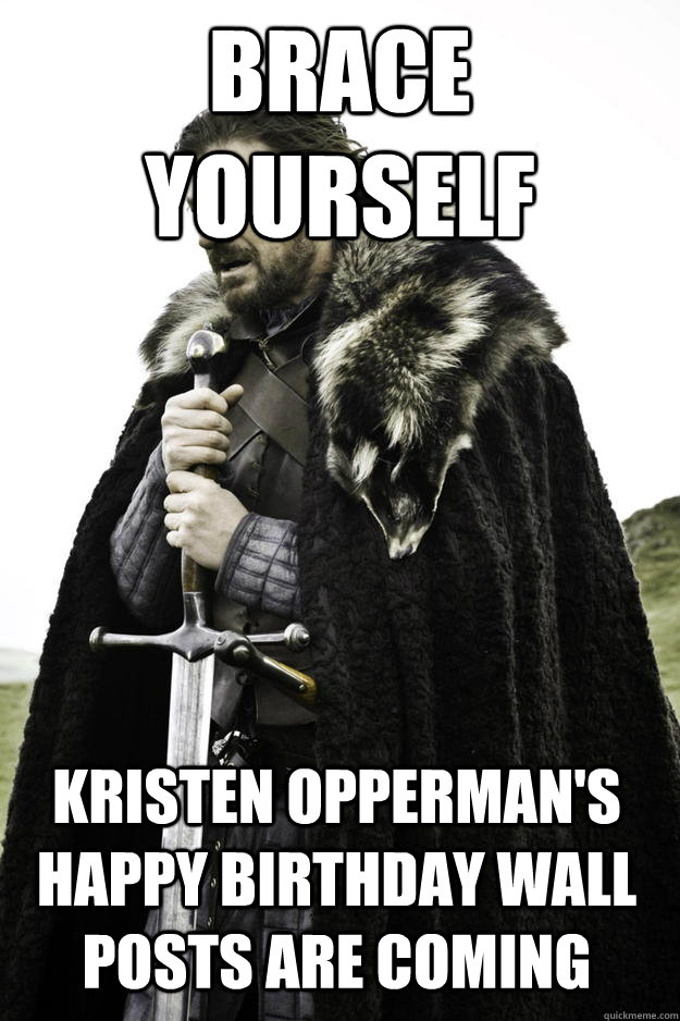 brace yourself kristen oppermans happy birthday wall posts  - Winter is coming