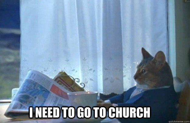 i need to go to church - Sophisticated Cat