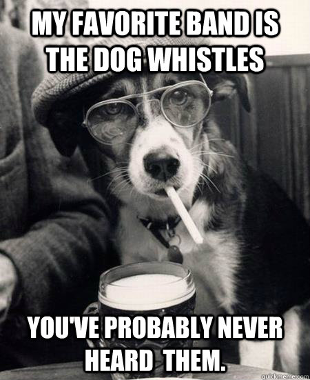 my favorite band is the dog whistles youve probably never h - Hipster Dog