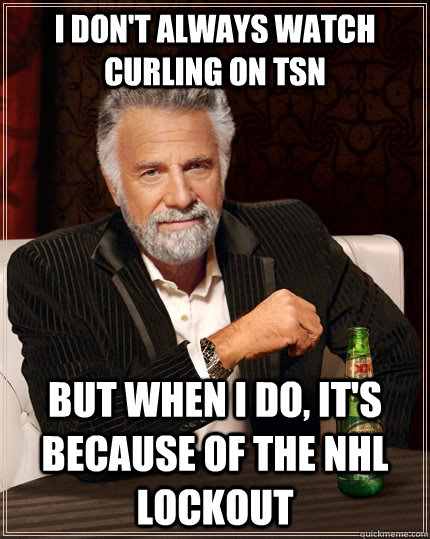 i dont always watch curling on tsn but when i do its beca - The Most Interesting Man In The World