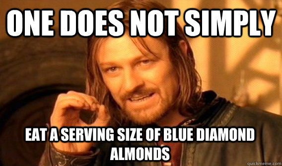 one does not simply eat a serving size of blue diamond almon - One Does Not Simply