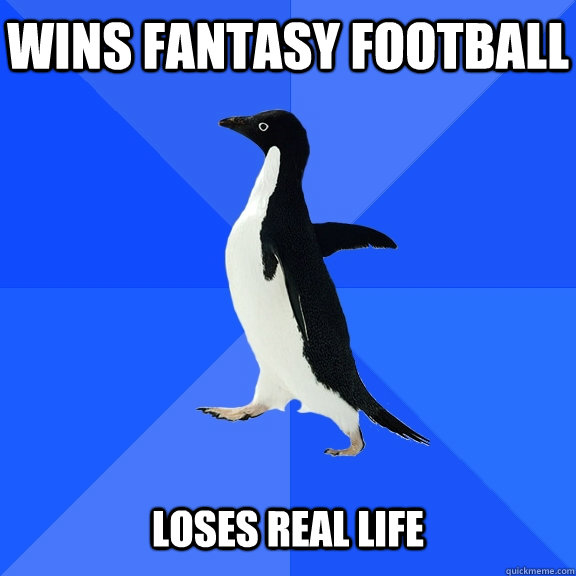 wins fantasy football loses real life - Socially Awkward Penguin
