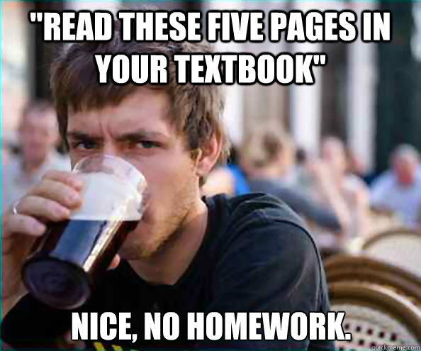 read these five pages in your textbook nice no homework - Lazy College Senior