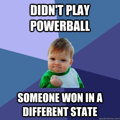 didnt play powerball someone won in a different state - Success Kid