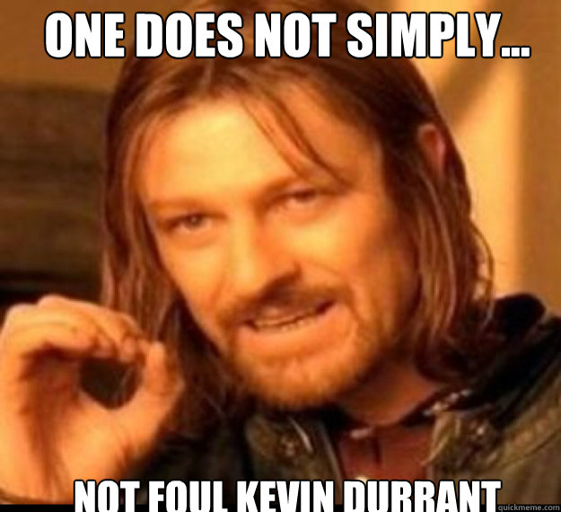 one does not simply not foul kevin durrant - lord of rings!
