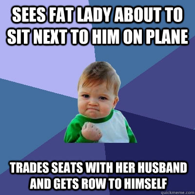 sees fat lady about to sit next to him on plane trades seats - Success Kid