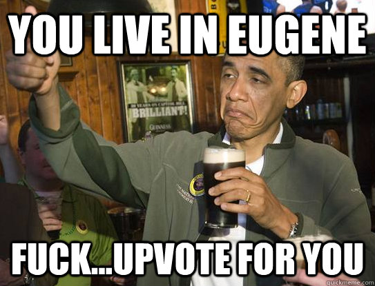 you live in eugene fuckupvote for you - Upvoting Obama