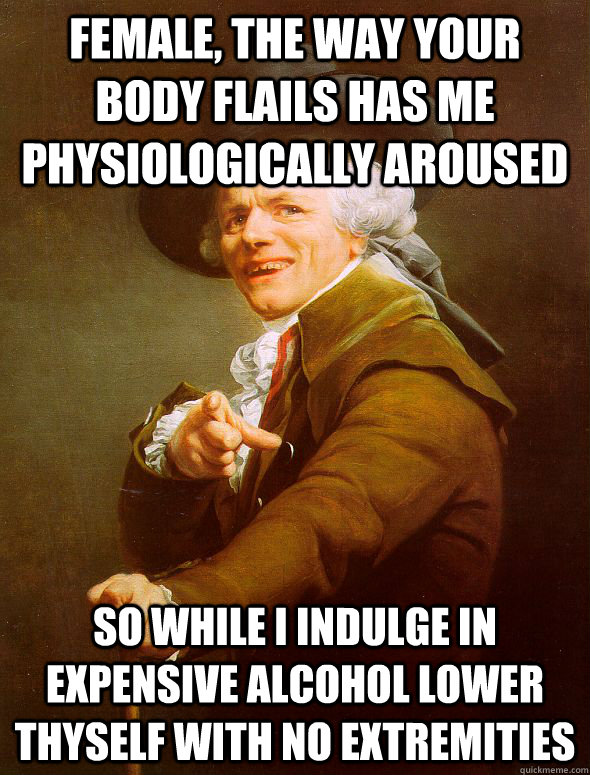 female the way your body flails has me physiologically arou - Joseph Ducreux