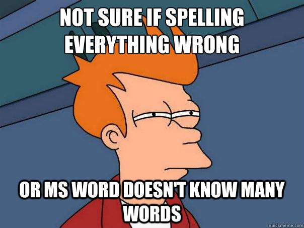 not sure if spelling everything wrong or ms word doesnt kno - Futurama Fry