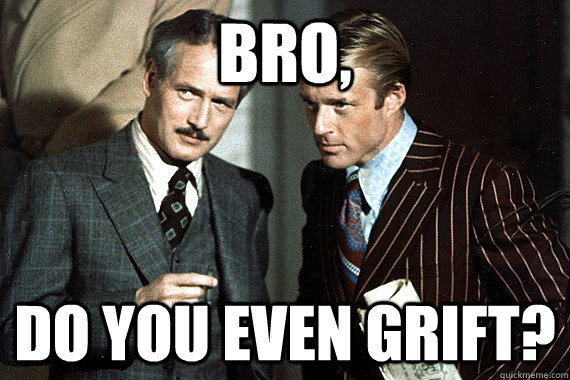 bro do you even grift - Bros in swindling.