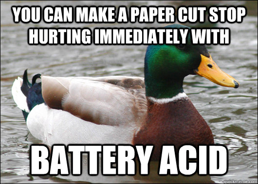 you can make a paper cut stop hurting immediately with batte - Actual Advice Mallard