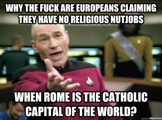 why the fuck are europeans claiming they have no religious n - Annoyed Picard HD