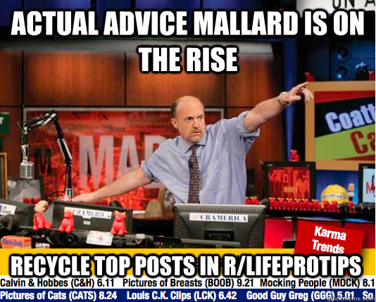 actual advice mallard is on the rise recycle top posts in r - move your karma now
