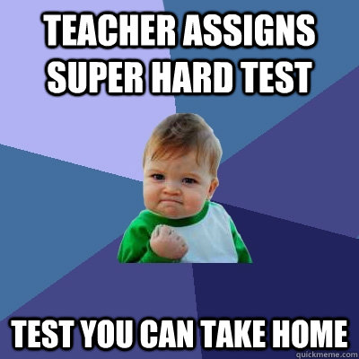 teacher assigns super hard test test you can take home - Success Kid