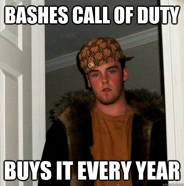 bashes call of duty buys it every year - Scumbag Steve