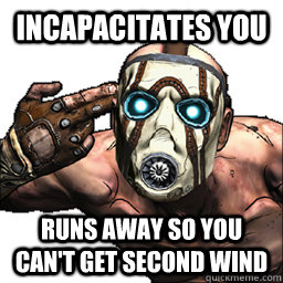 incapacitates you runs away so you cant get second wind - Scumbag Borderlands Psycho