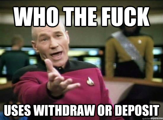 who the fuck uses withdraw or deposit - Annoyed Picard HD