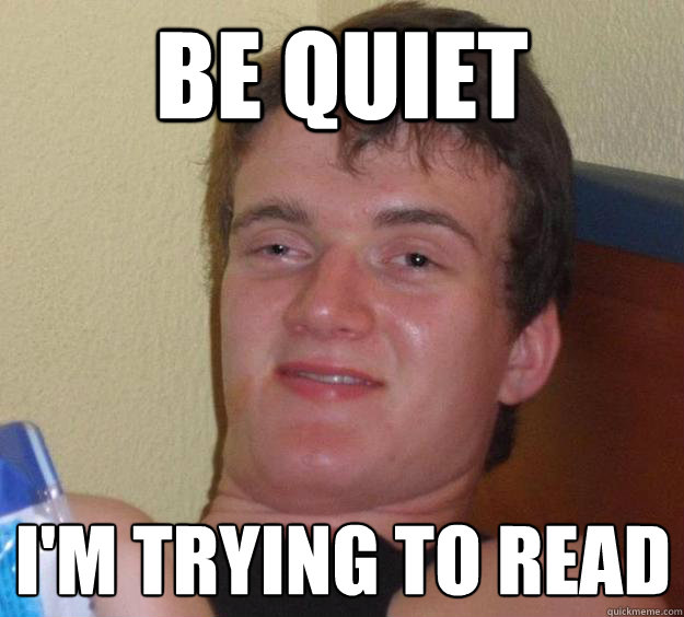 be quiet im trying to read  - 10 Guy