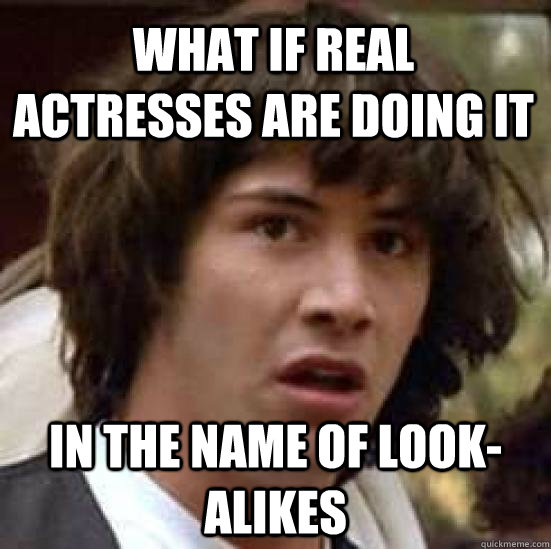 what if real actresses are doing it in the name of lookalik - conspiracy keanu