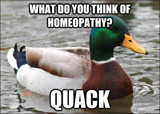 what do you think of homeopathy quack - Actual Advice Mallard