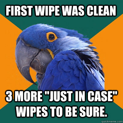 first wipe was clean 3 more just in case wipes to be sure - Paranoid Parrot