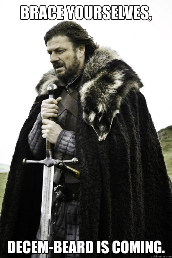 brace yourselves decembeard is coming - Brace yourself