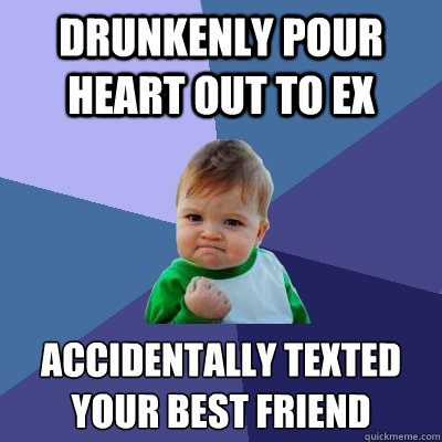 drunkenly pour heart out to ex accidentally texted your best - Success Kid