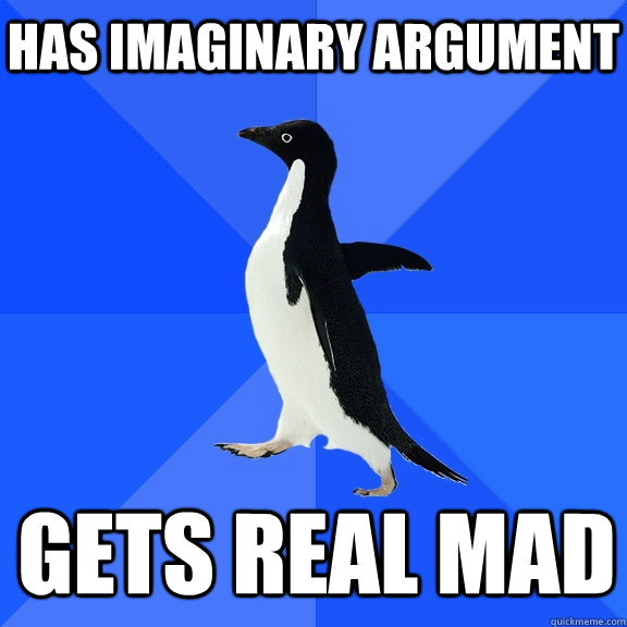 has imaginary argument gets real mad  - Socially Awkward Penguin