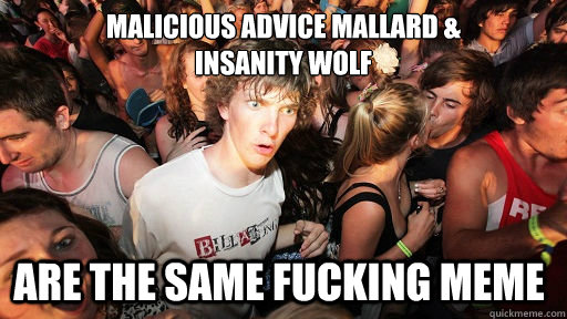malicious advice mallard insanity wolf are the same fucki - Sudden Clarity Clarence