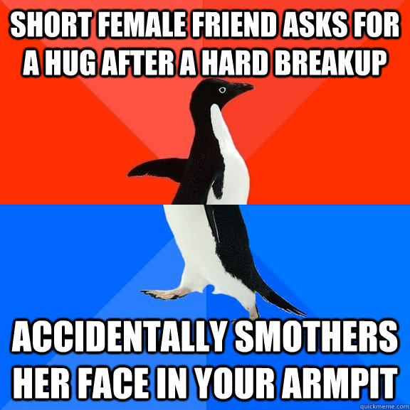 short female friend asks for a hug after a hard breakup acci - Socially Awesome Awkward Penguin