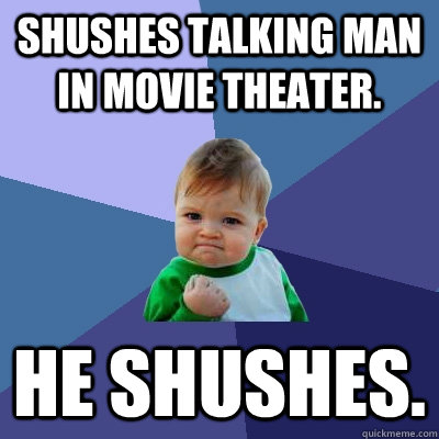 shushes talking man in movie theater he shushes  - Success Kid