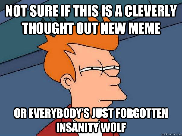 not sure if this is a cleverly thought out new meme or every - Futurama Fry