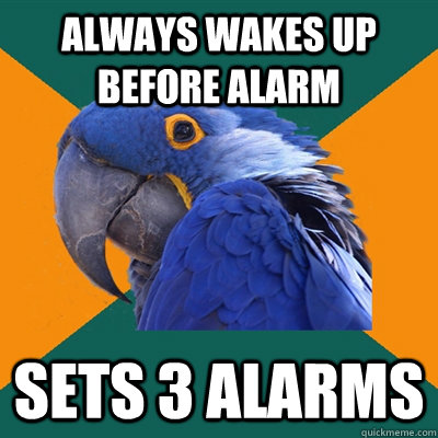 always wakes up before alarm sets 3 alarms - Paranoid Parrot