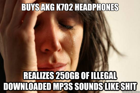 buys akg k702 headphones realizes 250gb of illegal downloade - First World Problems